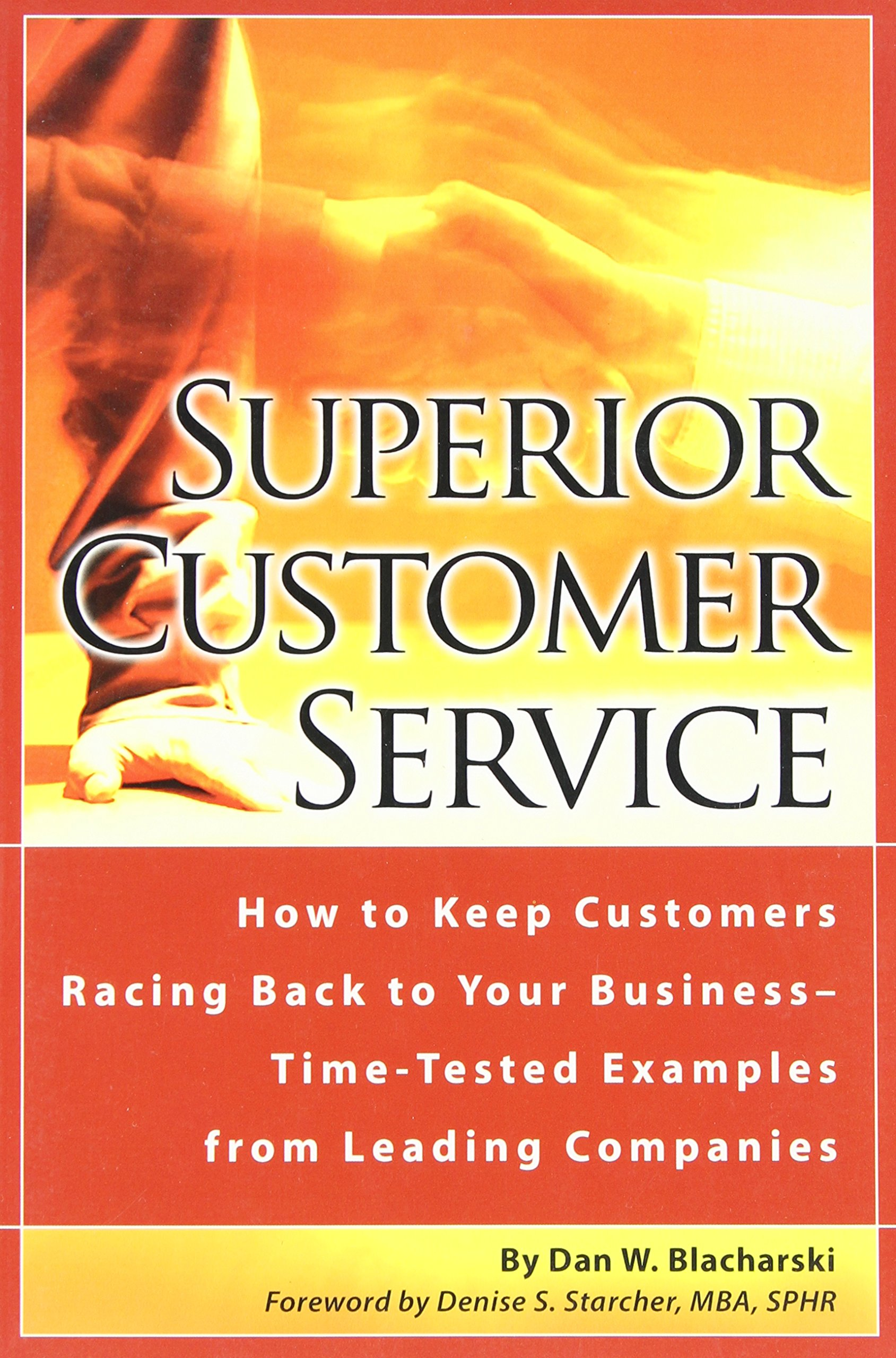 superior customer service how to keep customers racing back to your business time tested examples from leading companies dan w blacharski 9780910627528