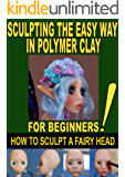 SCULPTING THE EASY WAY IN POLYMER CLAY FOR BEGINNERS 2: How to sculpt a fairy head in Polymer clay (Sculpting the easy…