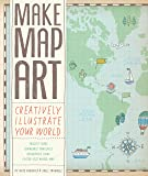 Make Map Art: Creatively Illustrate Your World