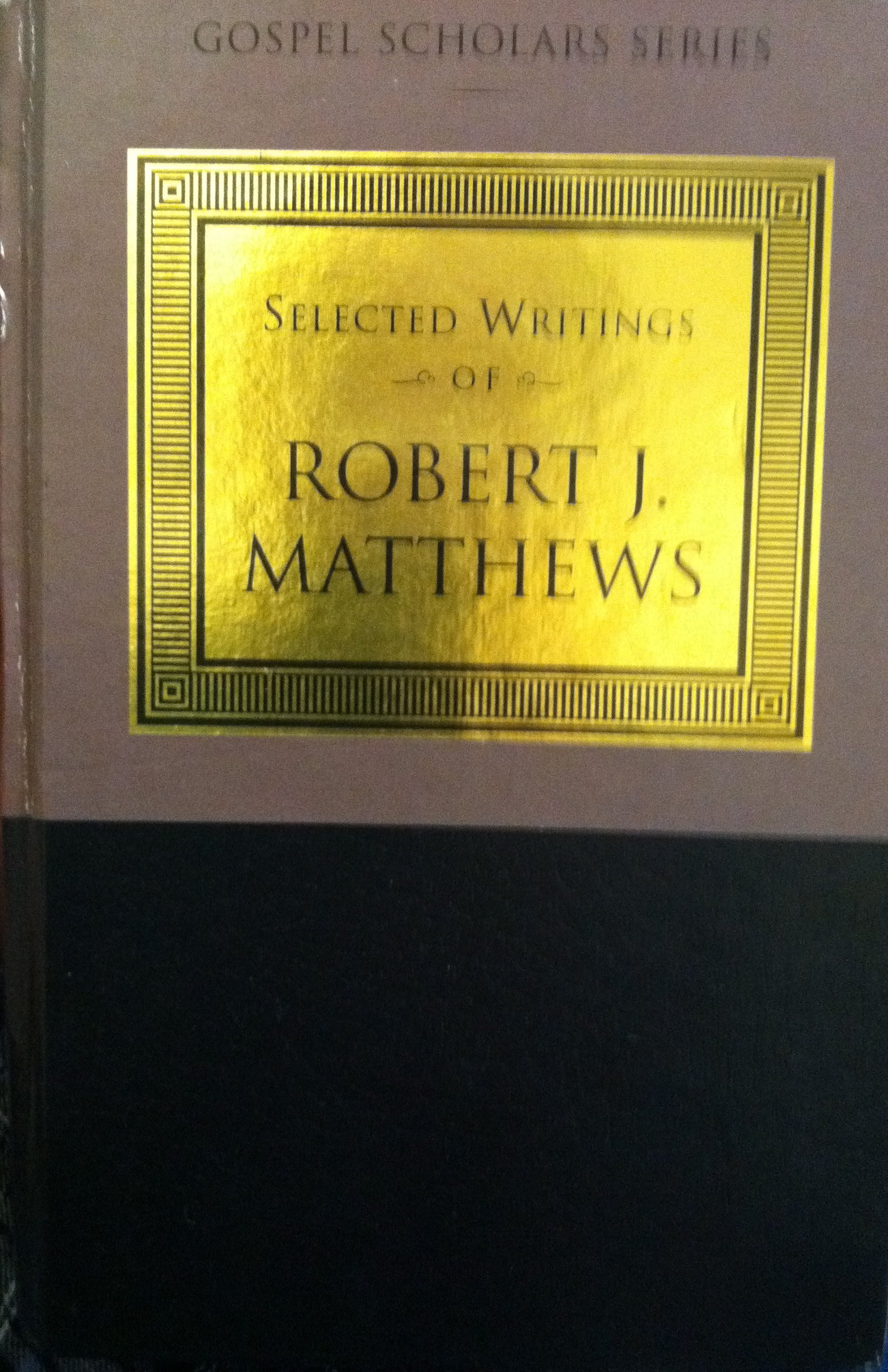 The Selected Writings of Robert J. Matthews (Gospel Scholars Series)