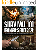 Survival 101 Beginner's Guide 2021: The Complete Guide To Urban And Wilderness Survival