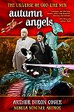 Autumn Angels: The Nebula Nominated Novel (The Universe of God-like Men Book 1)