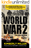 World War 2 Trivia Book: Fascinating Second World War Stories Plus 200+ Trivia Questions for Your Trivia Domination
