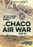 The Chaco Air War 1932-35: The First Modern Air War in Latin America (LatinAmerica@War)