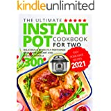 The Ultimate Instant Pot Cookbook for Two: Easy Home-made Recipes 2021| Delicious & Perfectly Portioned Meals for 3-Quart and