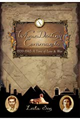 Where Destiny Commands: 1939 - 1945 A Time Of Love & War Kindle Edition