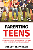 Parenting Teens: Raising Balanced Teenagers and Helping them Become Extraordinary Adults (A+ Parenting)