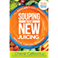 Souping Is The New Juicing: The Juice Lady's Healthy Alternative (English Edition)