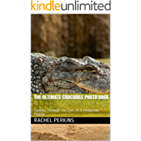 The Ultimate Crocodile Photo Book: Looking Through The Eyes Of A Dangerous Reptile