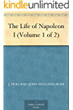 The Life of Napoleon I (Volume 1 of 2) (English Edition)