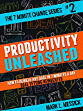 Productivity Unleashed: How To Achieve Any Goal In 7 Minutes A Day -- Goal Setting Reinvented (7 Minute Change Book 2)
