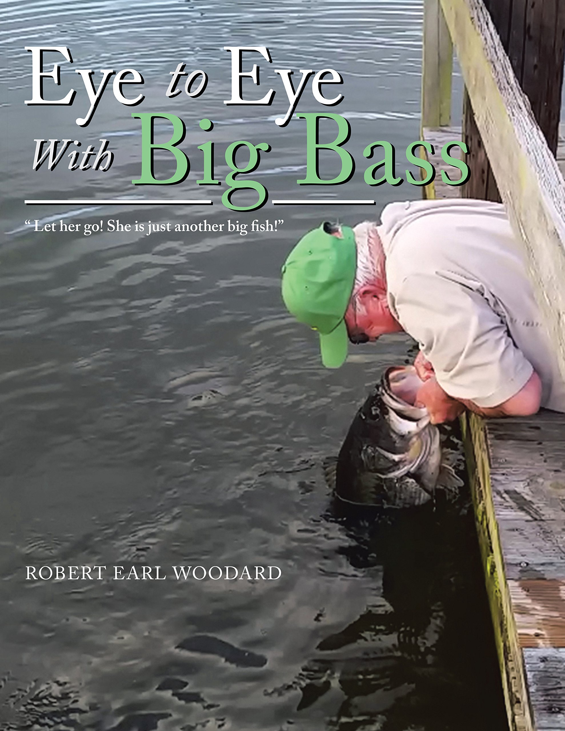 Eye to Eye with Big Bass:Let Her Go! She Is Just Another Big Fish!