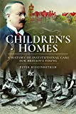 Children's Homes: A History of Institutional Care for Britain s Young