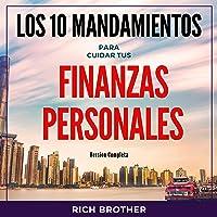 Los 10 Mandamientos Para Cuidar tus Finanzas Personales: Version Completa [The 10 Commandments to Take Care of Your Personal Finances: Full Version]