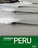 The Stormrider Surf Guide Peru (Stormrider Surf Guides) (English Edition)