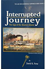 Interrupted Journey The Saga of the Steamer Atlantic (The Lake Erie Quadrangle Shipwreck Series, Book 3) Paperback