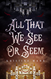 All That We See Or Seem (The Dreamworld Duology Book 1)