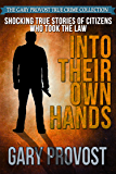 Into Their Own Hands: Shocking True Stories of Citizens Who Took the Law Into Their Own Hands