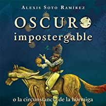 Oscuro Impostergable o la Circunstancia de la Hormiga [Dark Unpostponable or the Circumstance of the Ant] Jun 20, 2018