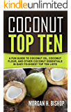 Coconut Top Ten: A Fun guide to Coconut Oil, Coconut Flour, and other Coconut Essentials in Easy-to-Digest Top Ten Lists