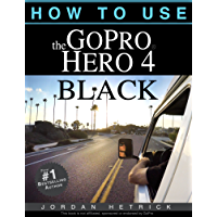 GoPro: How To Use The GoPro Hero 4 Black