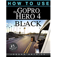GoPro: How To Use The GoPro Hero 4 Black book cover