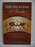 The Healing of Families: How To Pray Effectively for Those Stubborn Personal and Familial Problems