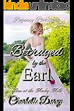 Regency Romance: Betrayed by the Earl: Clean Regency Romance (Love at Morley Mills Book 4)