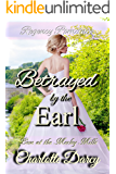 Regency Romance: Betrayed by the Earl: Clean Regency Romance (Love at Morley Mills Book 4)