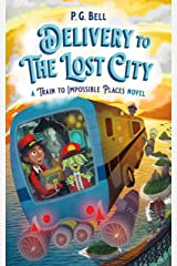 Delivery to the Lost City: A Train to Impossible Places Novel: 3 (Train To Impossible Places, 3) Hardcover