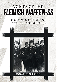 Voices of the Flemish Waffen-SS: The Final Testament of the Oostfronters