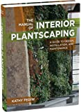 The Manual of Interior Plantscaping: A Guide to Design, Installation, and Maintenance