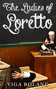 The Ladies of Loretto (No Tears for my Father Book 4)