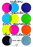 Cahier de peinture pour apprendre les couleurs