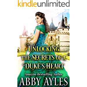 Unlocking the Secrets of a Duke's Heart: A Clean & Sweet Regency Historical Romance Novel
