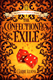The Confectioner's Exile (The Confectioner Chronicles Book 0)