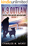 K-9 Outlaw: A Kelton Jager Adventure Book 1