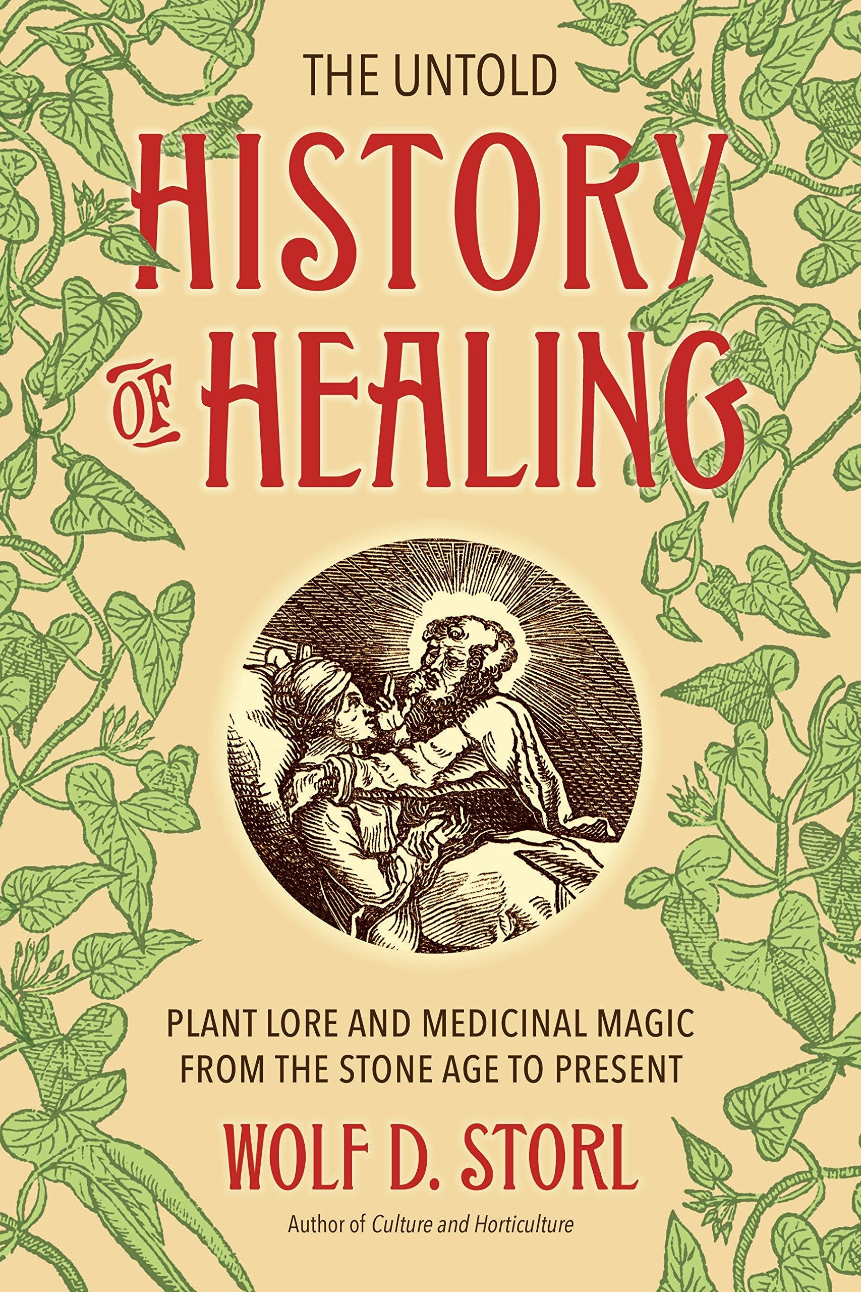 The Untold History of Healing: Plant Lore and Medicinal Magic from the  Stone Age to Present Paperback – March 21, 2017