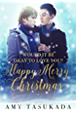 Happy Merry Christmas (Would it Be Okay to Love You? Book 3)