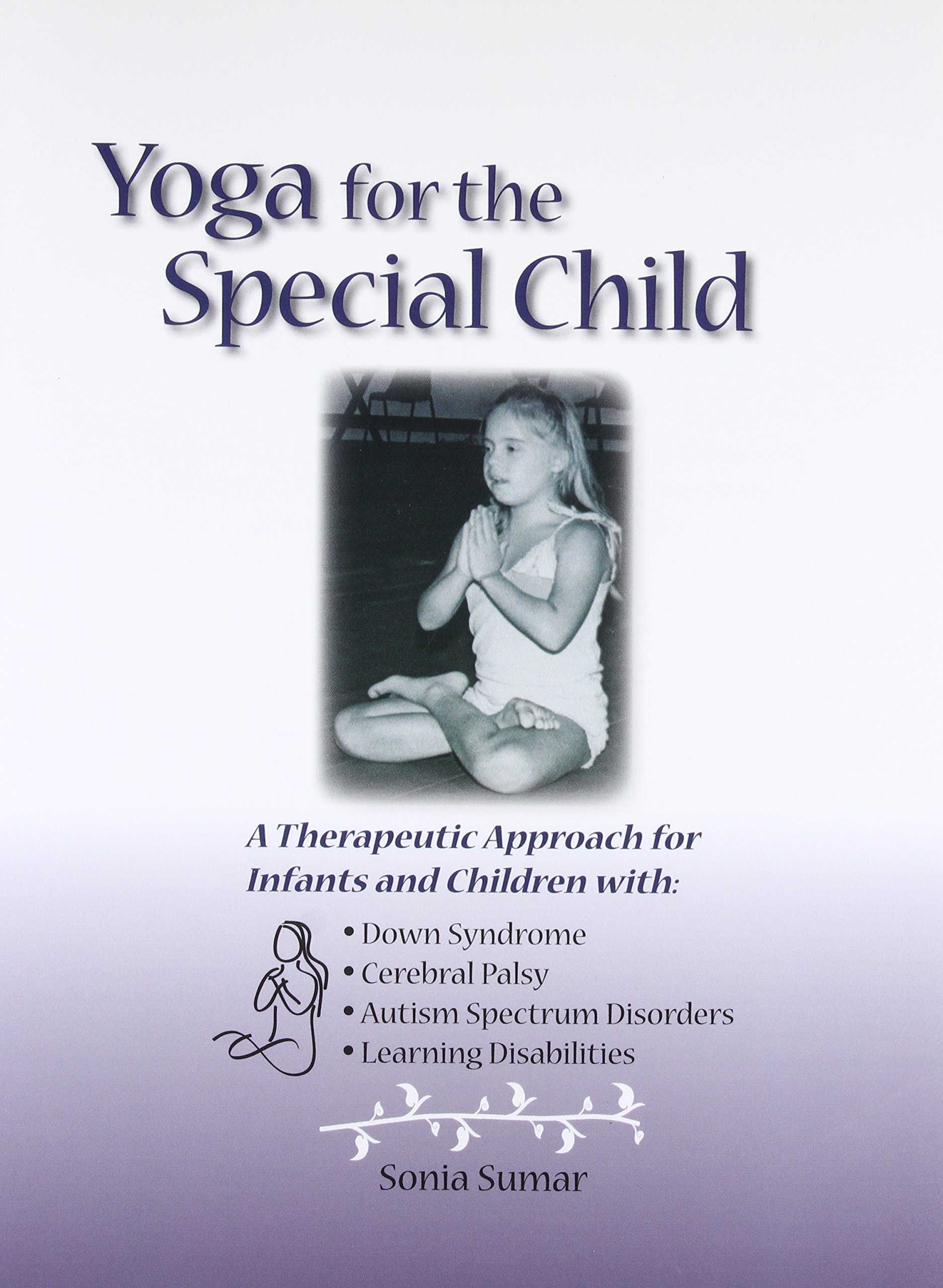 Yoga for the Special Child A Therapeutic Approach for Infants and