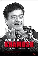 Anything But Khamosh: The Shatrughan Sinha Biography Kindle Edition