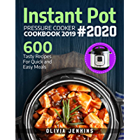 Instant Pot Pressure Cooker Cookbook 2019: 600 Tasty Recipes For Quick And Easy Meals (English Edition)