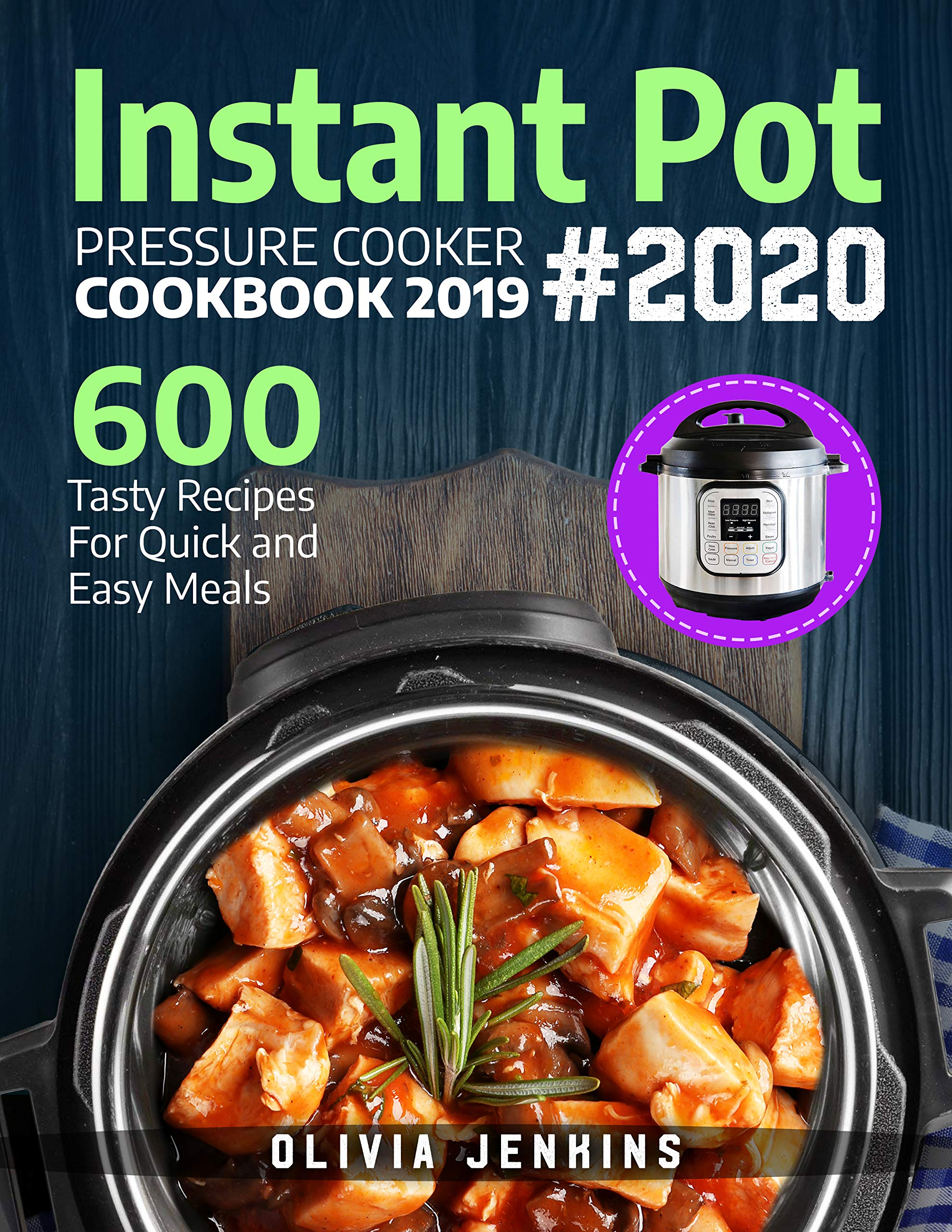 Instant Pot Pressure Cooker Cookbook 2019  600 Tasty Recipes For Quick And Easy Meals  English Edition