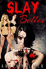 Slay Belles: An extreme horror short story Kindle Edition