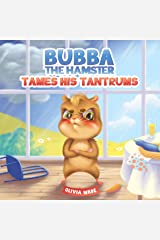 Bubba The Hamster Tames His Tantrums: A Mindful Children's Anger Management Book To Help Kids Understand And Control Emotions Of Anger Kindle Edition