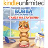 Bubba The Hamster Tames His Tantrums: A Mindful Children's Anger Management Book To Help Kids Understand And Control…