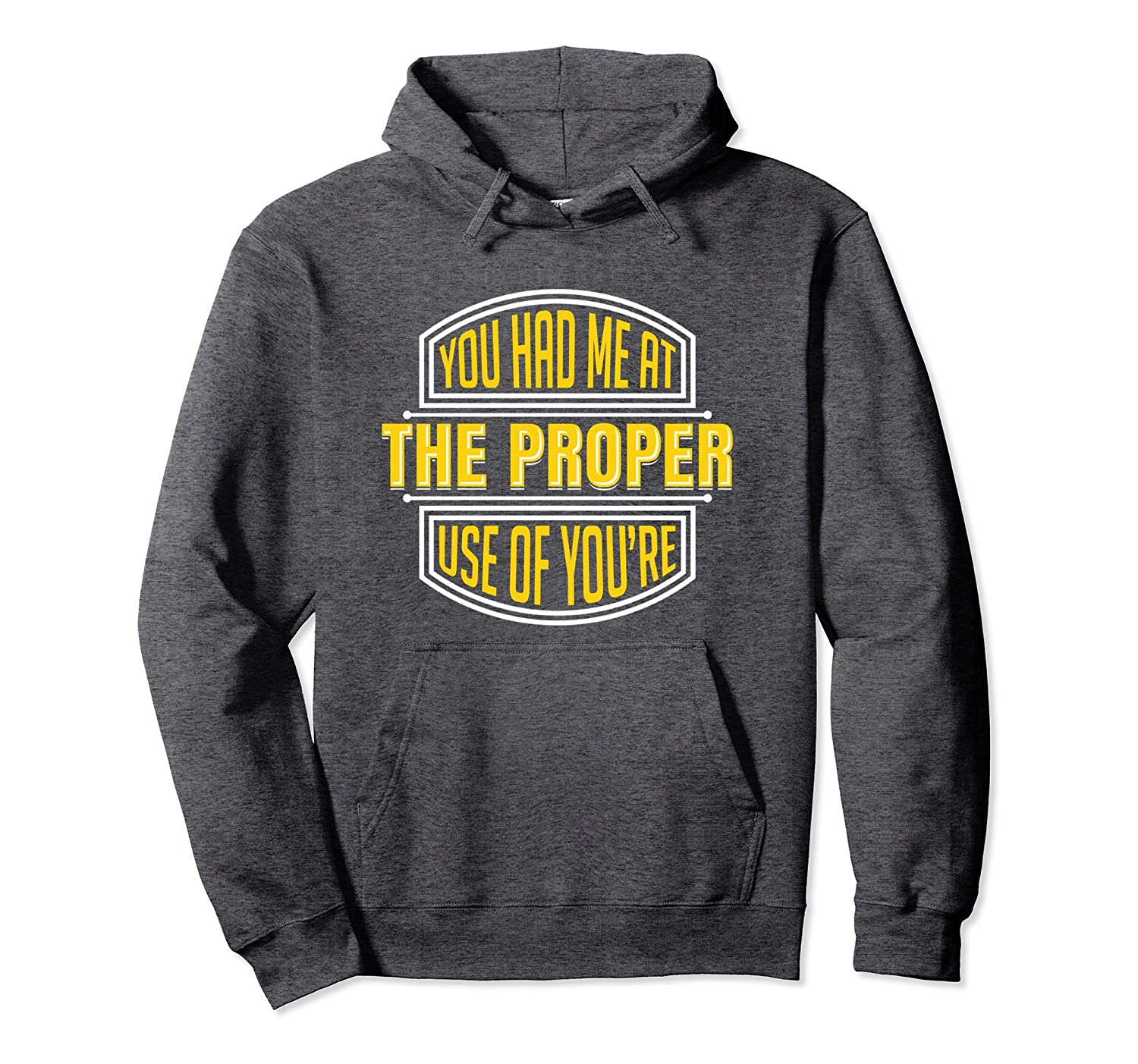 You Had Me At The Proper Use Of You're Hoodie 21669-ah my shirt one gift