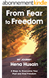 From Fear to Freedom, My Journey: 3 Steps to Overcome Your Past and Find Freedom (English Edition)