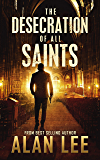 The Desecration of All Saints: A Stand-Alone Action Mystery