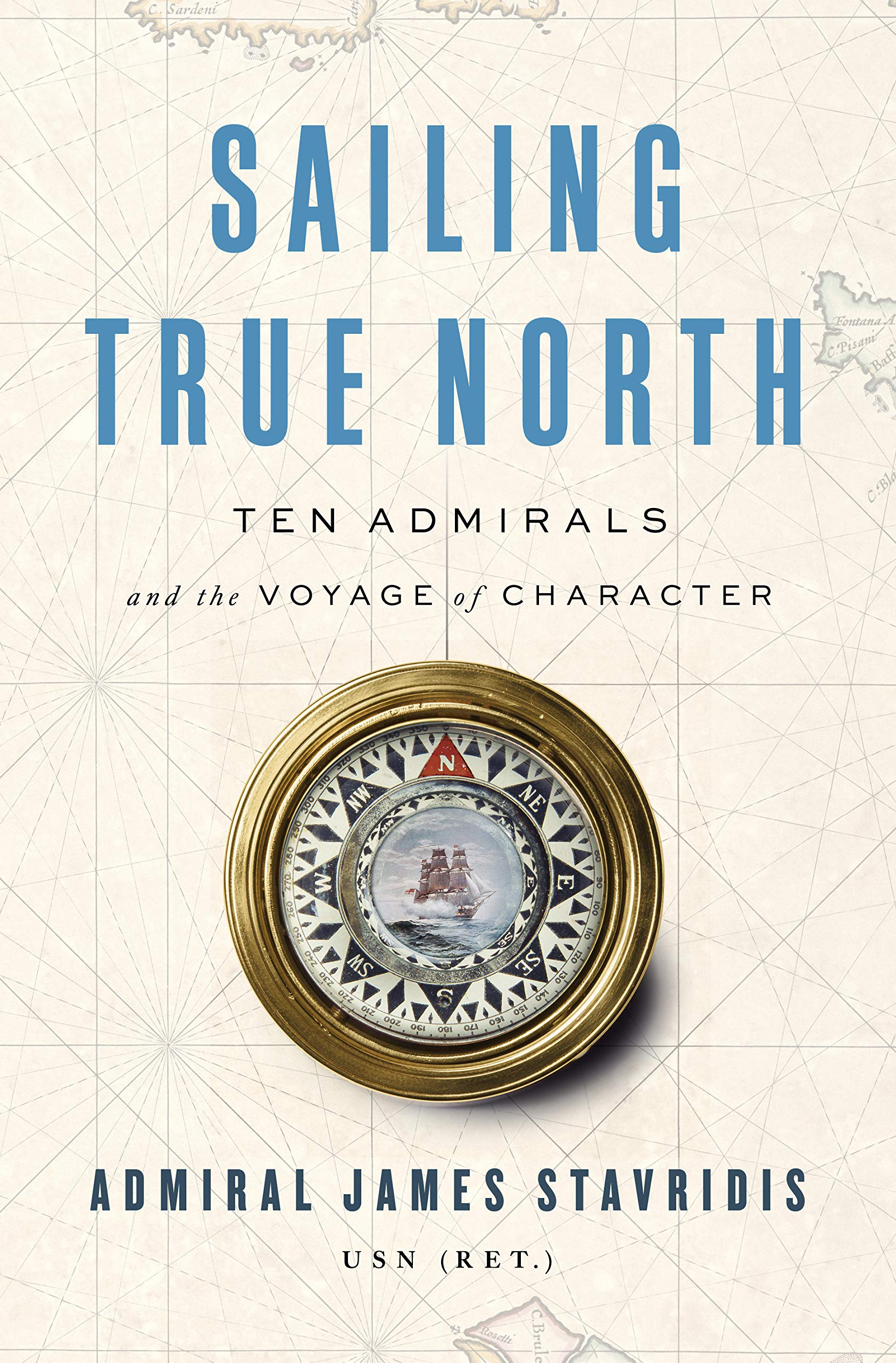 Sailing True North: Ten Admirals and the Voyage of Character by Penguin Press